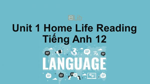 Unit 1 lớp 12: Home Life-Reading