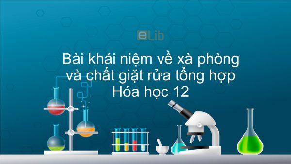 Hóa học 12 Bài 3: Khái niệm về xà phòng và chất giặt rửa tổng hợp