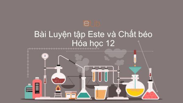 Hóa học 12 Bài 4: Luyện tập Este và Chất béo