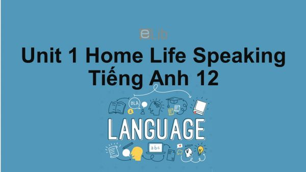 Unit 1 lớp 12: Home Life-Speaking