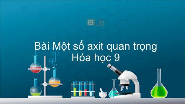 Hóa học 9 Bài 4: Một số axit quan trọng