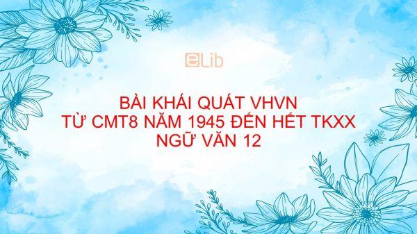 Khái quát văn học Việt Nam từ đầu Cách mạng tháng Tám năm 1945 đến hết thế kỉ XX