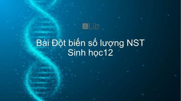 Sinh học 12 Bài 6: Đột biến số lượng nhiễm sắc thể
