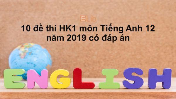 10 đề kiểm thi học kì 1 môn Tiếng Anh 12 năm 2019 có đáp án