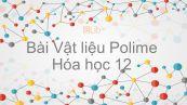Hóa học 12 Bài 14: Vật liệu Polime