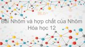 Hóa học 12 Bài 27: Nhôm và hợp chất của Nhôm