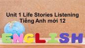 Unit 1 lớp 12: Life Stories-Listening