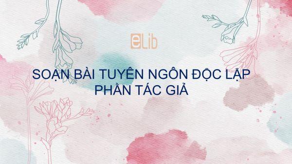 Soạn bài Tuyên ngôn Độc lập - Phần 1 - Tác giả Hồ Chí Minh Ngữ Văn 12 siêu ngắn