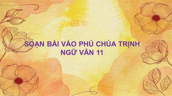 Soạn bài Vào phủ chúa Trịnh Ngữ Văn 11 siêu ngắn