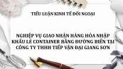Nghiệp vụ giao nhận hàng hóa nhập khẩu LCL bằng đường biển tại công ty TNHH Tiếp Vận Đại Giang Sơn