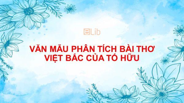 Phân tích bài thơ Việt Bắc của Tố Hữu Ngữ Văn 12