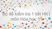 10 đề kiểm tra 1 tiết HK1 có đáp án năm 2019 môn Hóa học 11