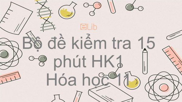 10 đề kiểm tra 15 phút HK1 năm 2019 môn Hóa học 11 có đáp án
