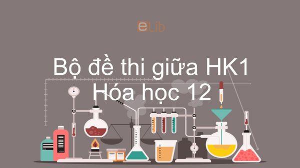 10 đề thi giữa HK1 môn Hóa học 12 năm 2019 có đáp án