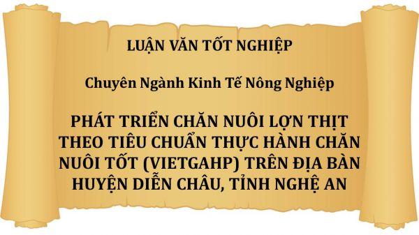 Luận văn: Phát triển chăn nuôi lợn thịt theo tiêu chuẩn thực hành chăn nuôi tốt trên địa bàn huyện Diễn Châu, tỉnh Nghệ An