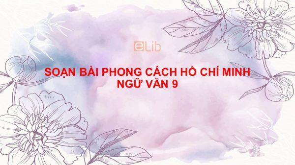 Soạn bài Phong cách Hồ Chí Minh Ngữ Văn 9 tóm tắt