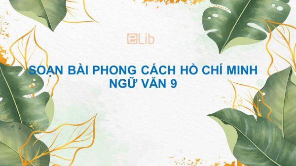 Soạn bài Phong cách Hồ Chí Minh Ngữ Văn 9 siêu ngắn