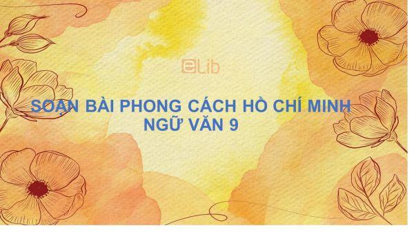 Soạn bài Phong cách Hồ Chí Minh Ngữ Văn đầy đủ