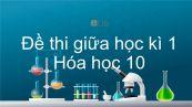 Đề thi giữa HK1 năm 2020 môn Hóa học 10 có đáp án