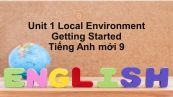 Unit 1 lớp 9: Local Environment-Getting Started