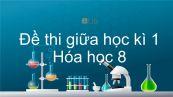 Đề thi giữa HK1 năm 2019 môn Hóa 8 có đáp án