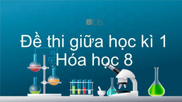10 đề thi giữa HK1 năm 2019 môn Hóa học 8 có đáp án