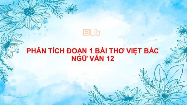 Phân tích đoạn 1 bài thơ Việt Bắc của Tố Hữu Ngữ Văn 12