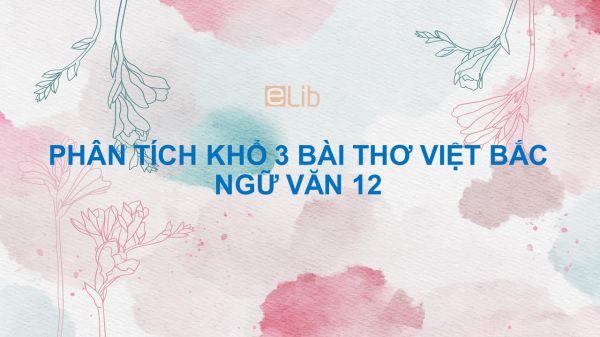 Phân tích khổ 3 bài thơ Việt Bắc của Tố Hữu Ngữ Văn 12