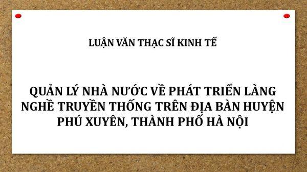 Quản lý nhà nước về phát triển làng nghề truyền thống trên địa bàn huyện Phú Xuyên, Thành phố Hà Nội