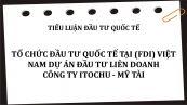 Tổ chức đầu tư quốc tế tại (FDI) Việt Nam dự án đầu tư liên doanh Công ty Itochu - Mỹ Tài