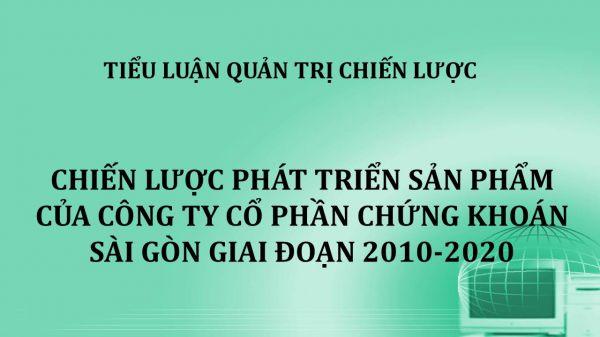 Tiểu luận: Chiến lược phát triển sản phẩm của Công ty Cổ phần chứng khoán Sài Gòn giai đoạn 2010-2020