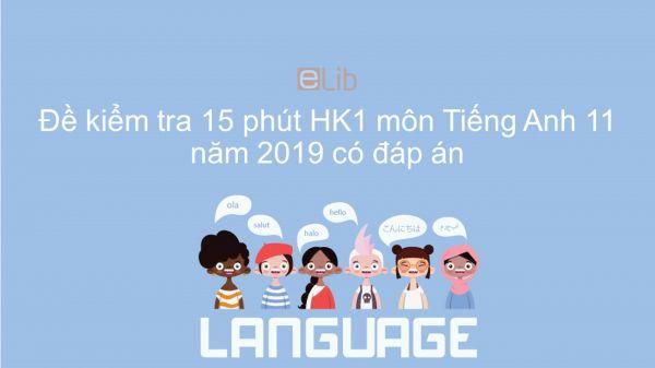 Đề kiểm tra 15 phút HK1 môn Tiếng Anh lớp 11 năm 2019 có đáp án