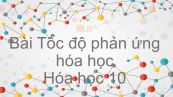 Hoá học 10 Bài 36: Tốc độ phản ứng hóa học