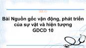GDCD 10 Bài 4: Nguồn gốc vận động, phát triển của sự vật và hiện tượng