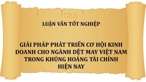 Luận văn: Giải pháp phát triển cơ hội kinh doanh cho ngành dệt may Việt nam trong khủng hoảng tài chính hiện nay