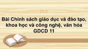 GDCD 11 Bài 13: Chính sách giáo dục và đào tạo, khoa học và công nghệ, văn hóa