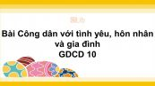 GDCD 10 Bài 12: Công dân với tình yêu, hôn nhân và gia đình