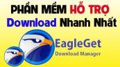 Hướng dẫn download và cài đặt chi tiết phần mềm  EagleGet