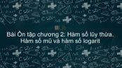 Toán 12 Ôn tập chương 2: Hàm số lũy thừa, Hàm số mũ và Hàm số Lôgarit