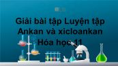 Giải bài tập SGK Hóa 11 Bài 27: Luyện tập Ankan và xicloankan