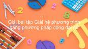 Giải bài tập SGK Toán 9 Bài 4: Giải hệ phương trình bằng phương pháp cộng đại số