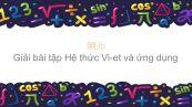 Giải bài tập SGK Toán 9 Bài 6: Hệ thức Vi-ét và ứng dụng