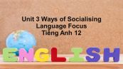 Unit 3 lớp 12: Ways of Socialising-Language Focus