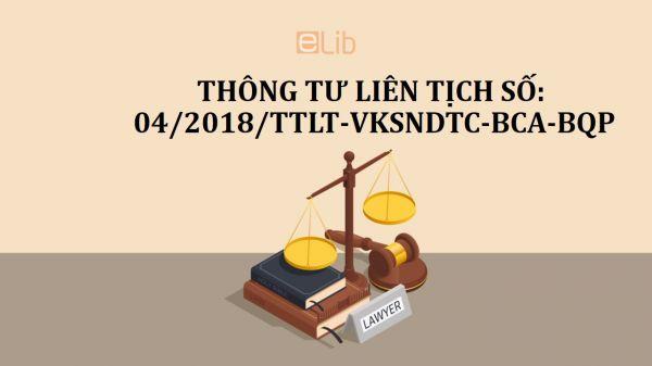 Thông tư liên tịch 04/2018/TTLT-VKSNDTC-BCA-BQP về thực hiện của luật tố tụng hình sự
