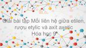 Giải bài tập SGK Hóa 9 Bài 46: Mối liên hệ giữa etilen, rượu etylic và axit axetic