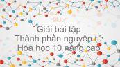 Giải bài tập SGK Hóa 10 Nâng cao Bài 1