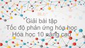 Giải bài tập SGK Hóa 10 Nâng cao Bài 49: Tốc độ phản ứng hóa học
