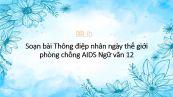 Soạn bài Thông điệp nhân ngày thế giới  phòng chống AIDS 01/12/2003 Ngữ văn 12 siêu ngắn