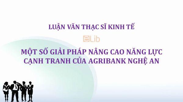 Luận văn ThS: Một số giải pháp nâng cao năng lực cạnh tranh của Agribank Nghệ An