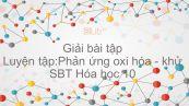 Giải bài tập SBT Hóa 10 Bài 19: Luyện tập: Phản ứng oxi hóa - khử